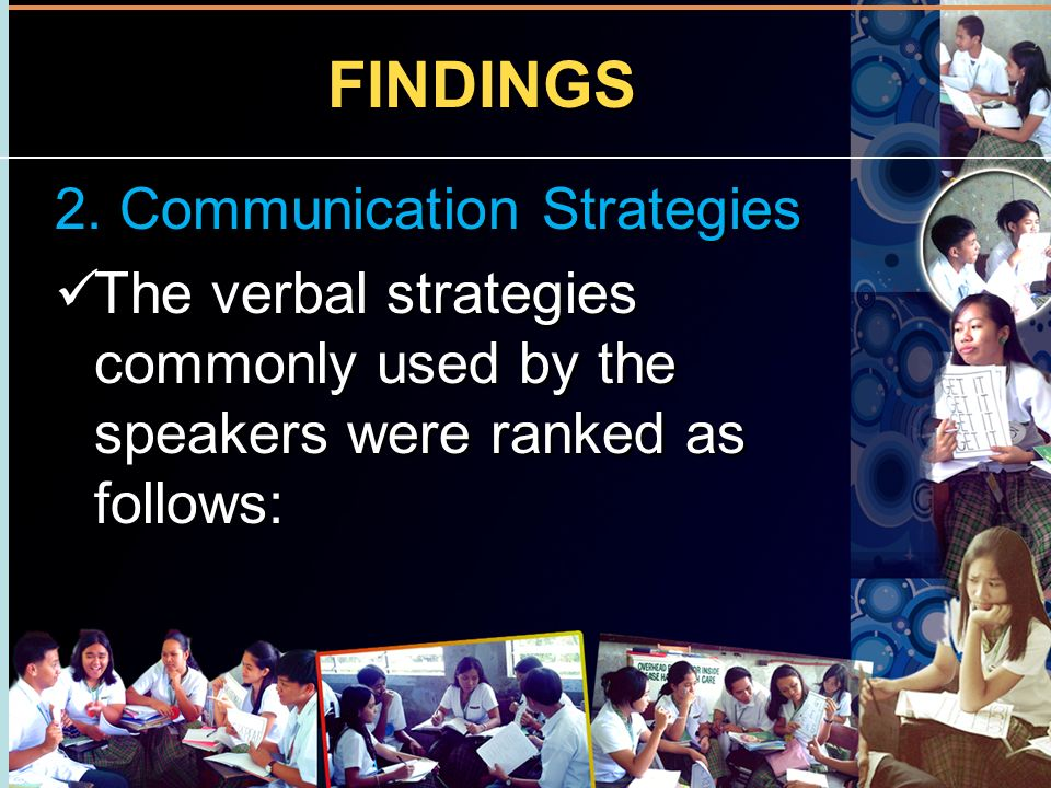 FINDINGS 2. Communication Strategies The verbal strategies commonly used by the speakers were ranked as follows: 2. Communication Strategies The verba