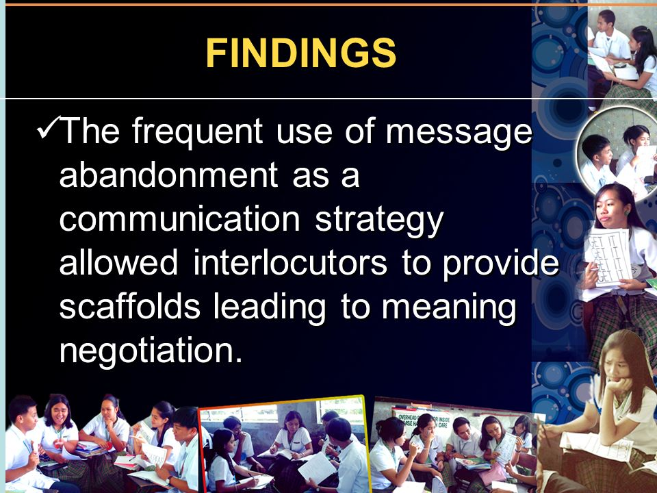FINDINGS The frequent use of message abandonment as a communication strategy allowed interlocutors to provide scaffolds leading to meaning negotiation