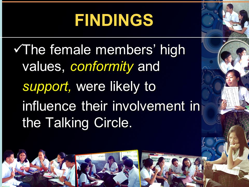 FINDINGS The female members high values, conformity and support, were likely to influence their involvement in the Talking Circle. The female members