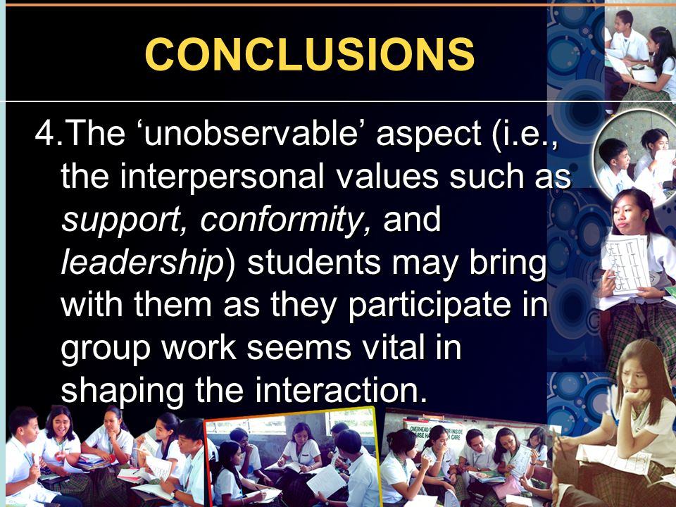 CONCLUSIONS 4.The unobservable aspect (i.e., the interpersonal values such as support, conformity, and leadership) students may bring with them as the