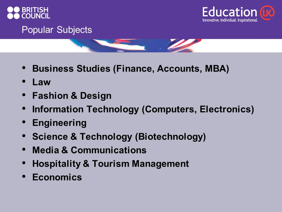 Popular Subjects Business Studies (Finance, Accounts, MBA) Law Fashion & Design Information Technology (Computers, Electronics) Engineering Science & Technology (Biotechnology) Media & Communications Hospitality & Tourism Management Economics