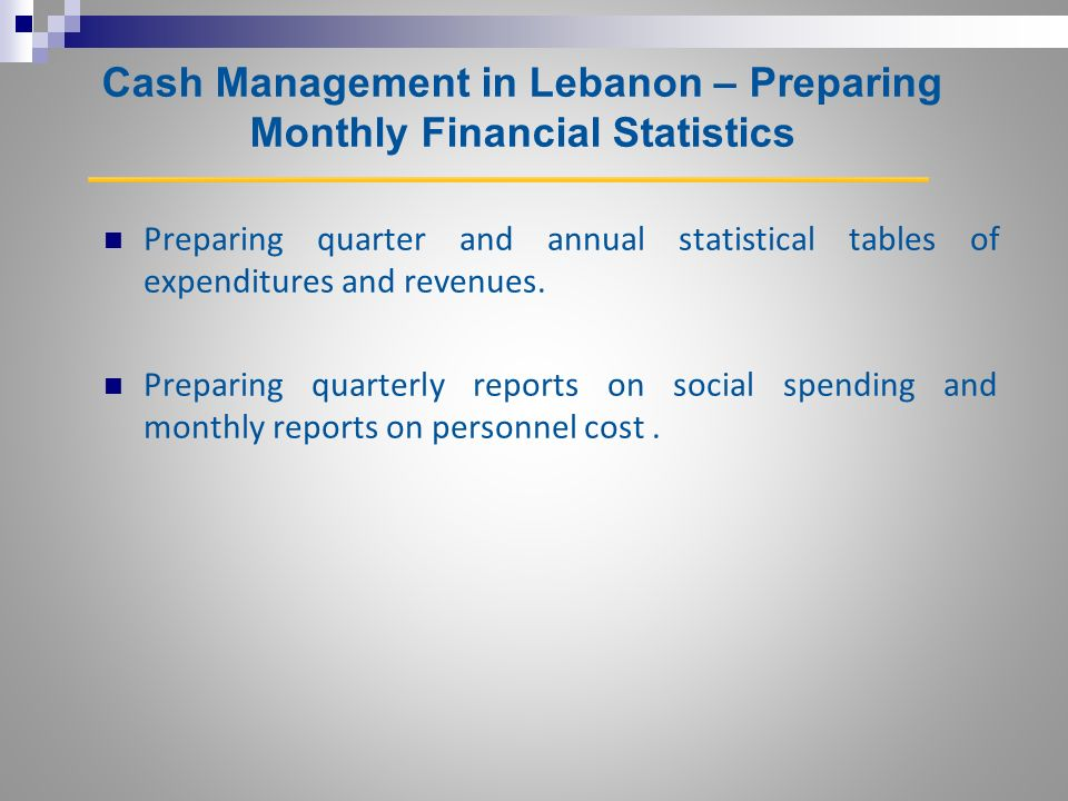 Cash Management in Lebanon – Preparing Monthly Financial Statistics Preparing quarter and annual statistical tables of expenditures and revenues.