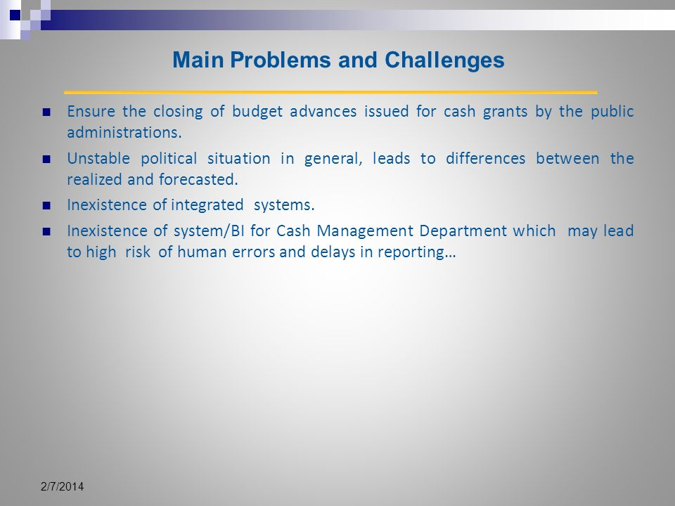 Main Problems and Challenges Ensure the closing of budget advances issued for cash grants by the public administrations.