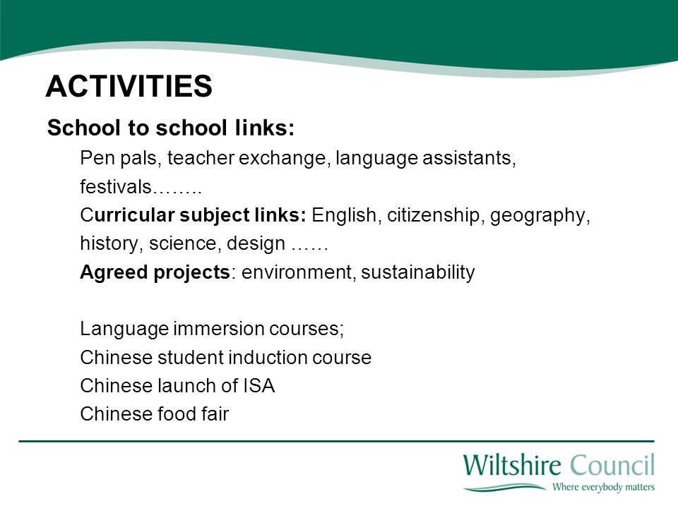 ACTIVITIES School to school links: Pen pals, teacher exchange, language assistants, festivals……..