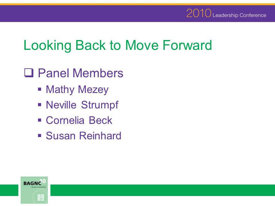Looking Back to Move Forward Panel Members Mathy Mezey Neville Strumpf Cornelia Beck Susan Reinhard