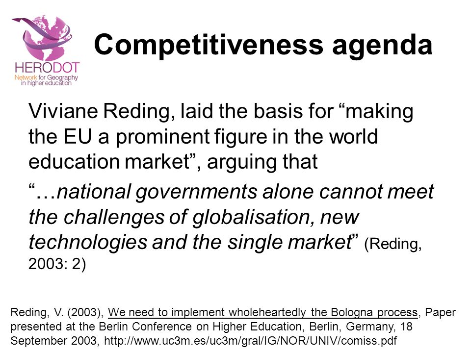 Competitiveness agenda Viviane Reding, laid the basis for making the EU a prominent figure in the world education market, arguing that …national gover