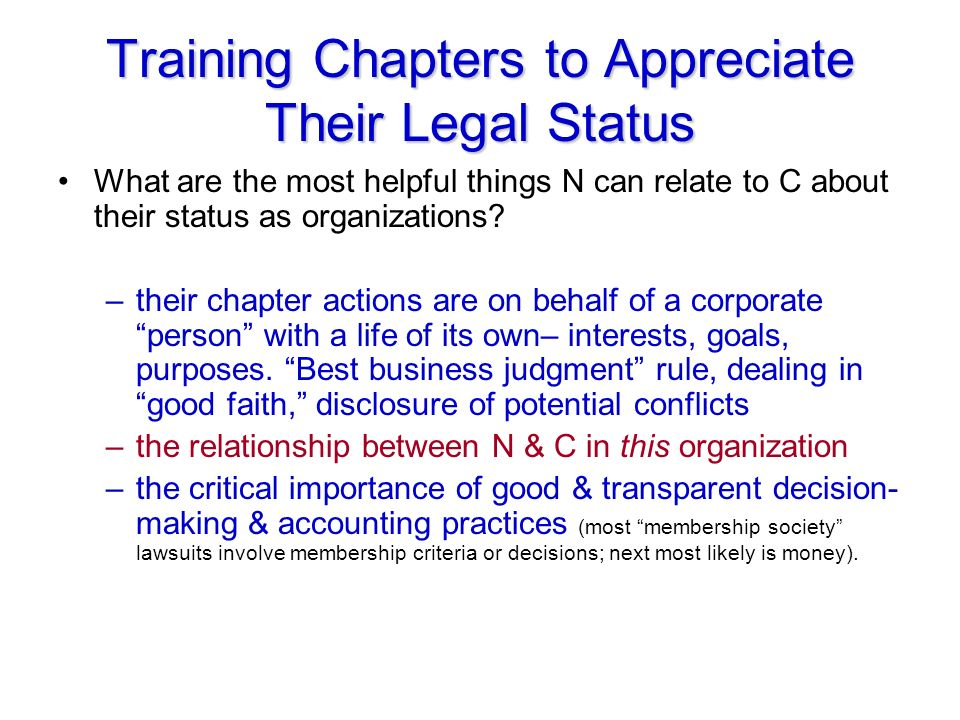 Training Chapters to Appreciate Their Legal Status What are the most helpful things N can relate to C about their status as organizations.
