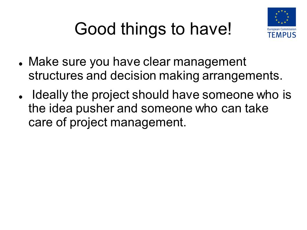 Good things to have! Make sure you have clear management structures and decision making arrangements. Ideally the project should have someone who is t