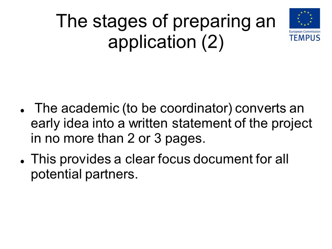 The stages of preparing an application (2) The academic (to be coordinator) converts an early idea into a written statement of the project in no more