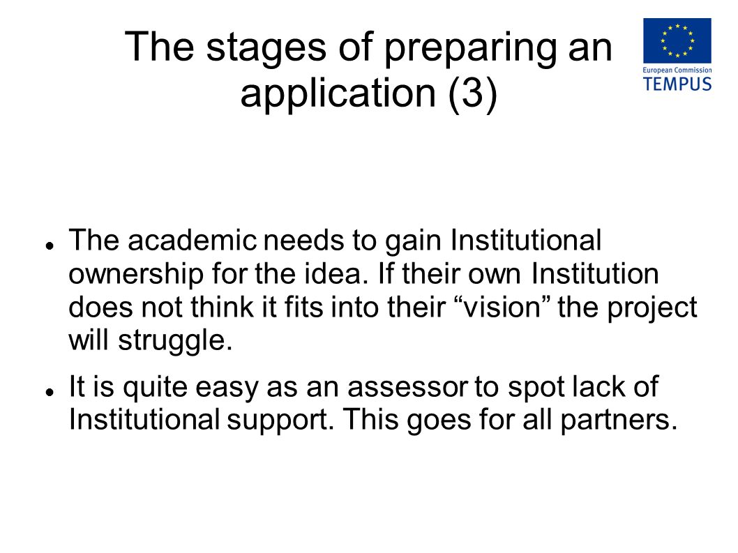 The stages of preparing an application (3) The academic needs to gain Institutional ownership for the idea. If their own Institution does not think it