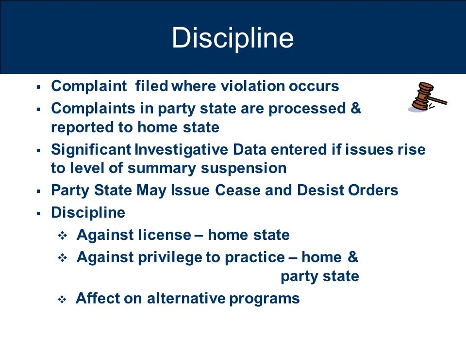 Discipline Complaint filed where violation occurs Complaints in party state are processed & reported to home state Significant Investigative Data ente