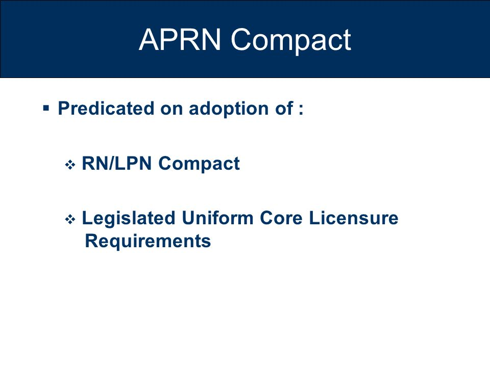 APRN Compact Predicated on adoption of : RN/LPN Compact Legislated Uniform Core Licensure Requirements