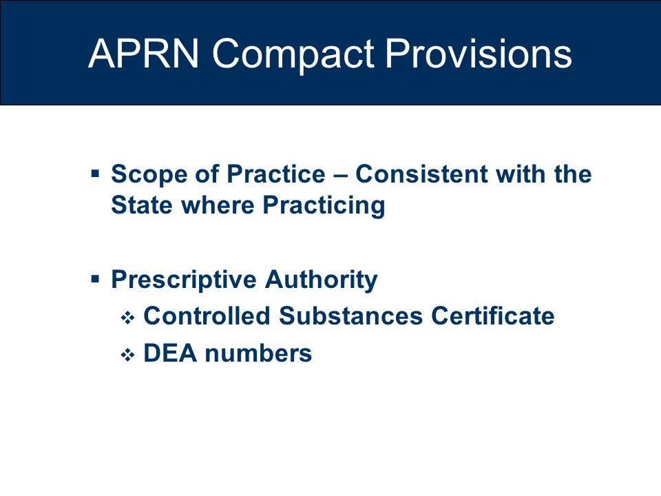 APRN Compact Provisions Scope of Practice – Consistent with the State where Practicing Prescriptive Authority Controlled Substances Certificate DEA nu