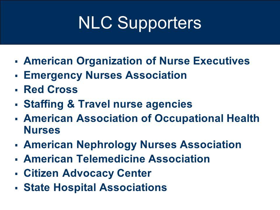 NLC Supporters American Organization of Nurse Executives Emergency Nurses Association Red Cross Staffing & Travel nurse agencies American Association
