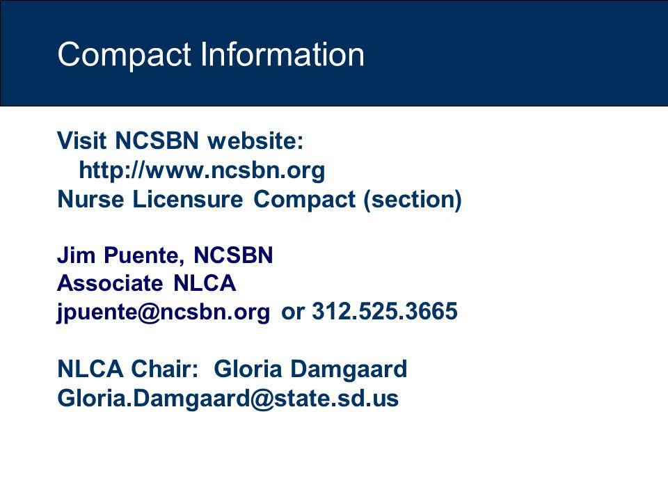 Compact Information Visit NCSBN website: http://www.ncsbn.org Nurse Licensure Compact (section) Jim Puente, NCSBN Associate NLCA jpuente@ncsbn.org or