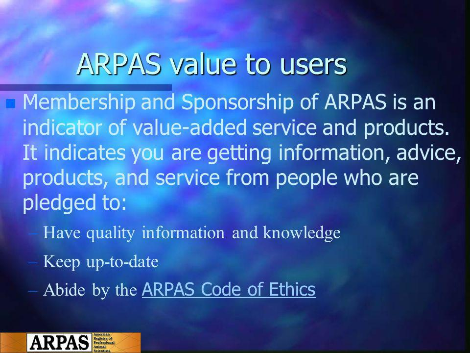 ARPAS value to users n n Membership and Sponsorship of ARPAS is an indicator of value-added service and products.