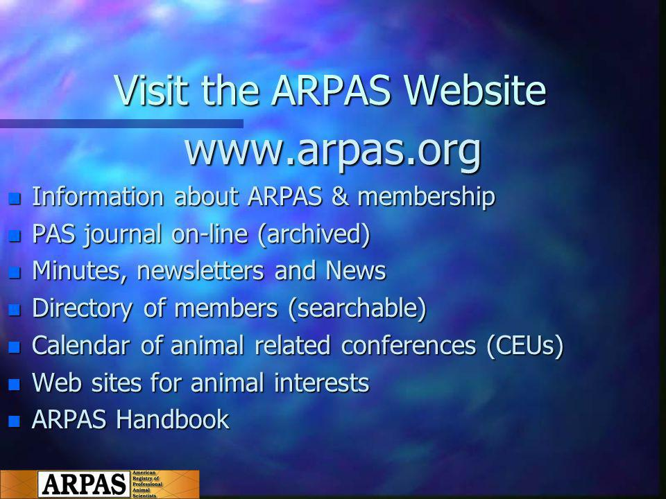Visit the ARPAS Website www.arpas.org n Information about ARPAS & membership n PAS journal on-line (archived) n Minutes, newsletters and News n Directory of members (searchable) n Calendar of animal related conferences (CEUs) n Web sites for animal interests n ARPAS Handbook