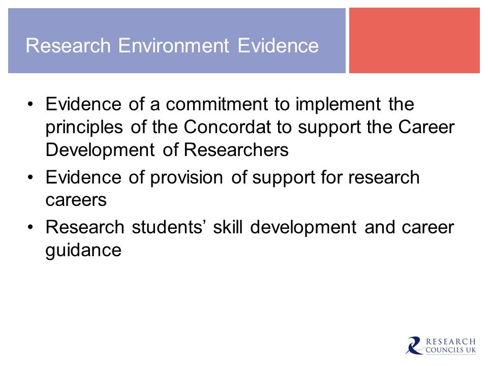 Research Environment Evidence Evidence of a commitment to implement the principles of the Concordat to support the Career Development of Researchers Evidence of provision of support for research careers Research students skill development and career guidance