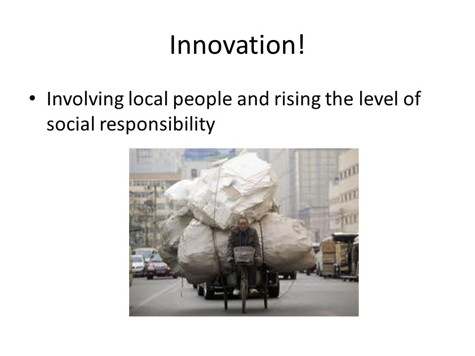 Innovation! Involving local people and rising the level of social responsibility