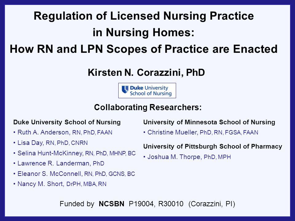 Regulation of Licensed Nursing Practice in Nursing Homes: How RN and LPN Scopes of Practice are Enacted Duke University School of Nursing Ruth A.