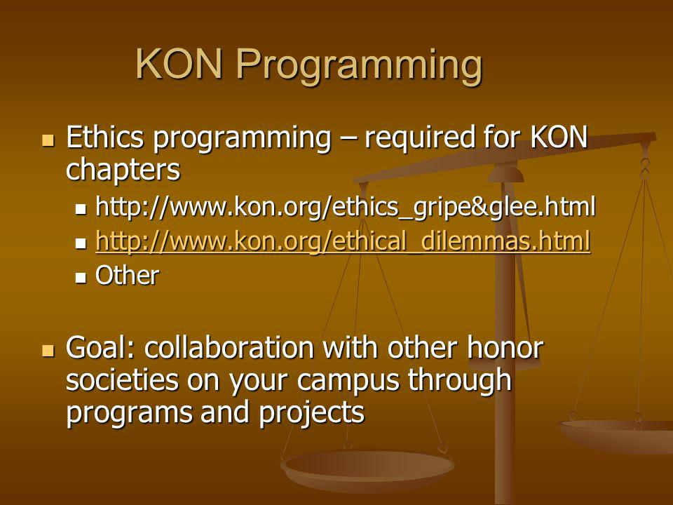 KON Programming Ethics programming – required for KON chapters Ethics programming – required for KON chapters http://www.kon.org/ethics_gripe&glee.htm