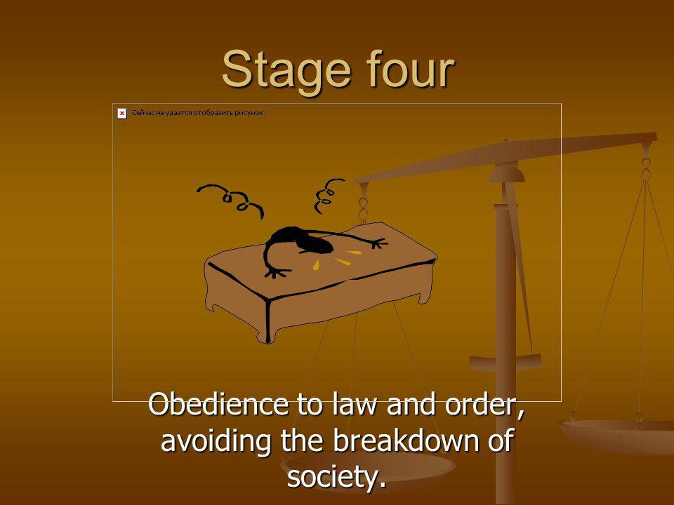 Stage four Obedience to law and order, avoiding the breakdown of society.