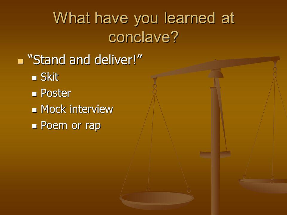 What have you learned at conclave? Stand and deliver! Stand and deliver! Skit Skit Poster Poster Mock interview Mock interview Poem or rap Poem or rap