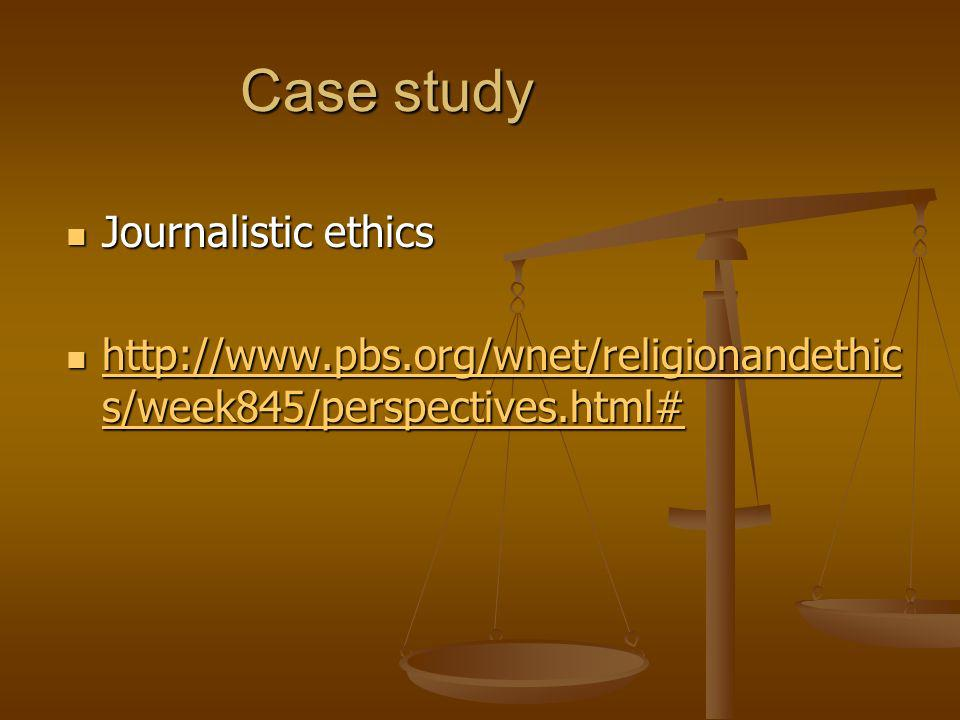 Case study Journalistic ethics Journalistic ethics http://www.pbs.org/wnet/religionandethic s/week845/perspectives.html# http://www.pbs.org/wnet/relig