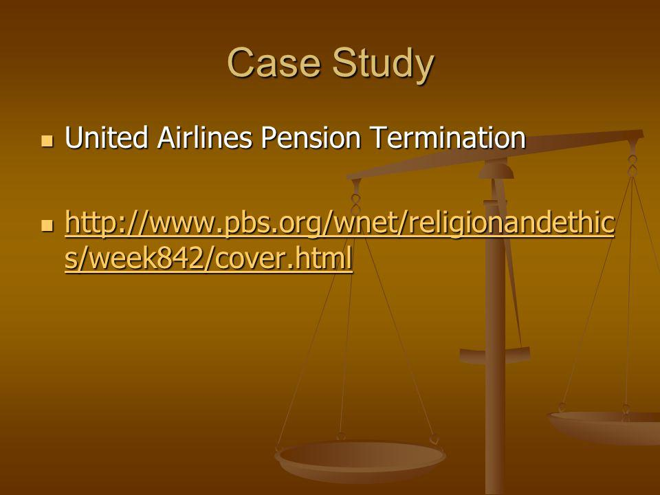 Case Study United Airlines Pension Termination United Airlines Pension Termination http://www.pbs.org/wnet/religionandethic s/week842/cover.html http: