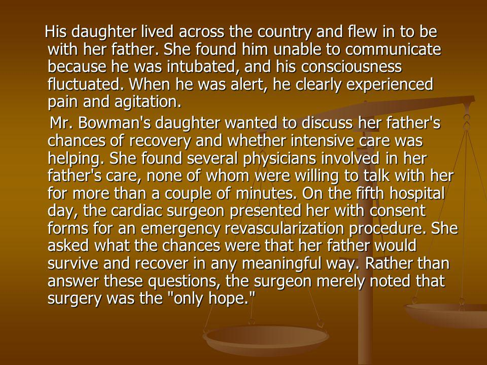 His daughter lived across the country and flew in to be with her father. She found him unable to communicate because he was intubated, and his conscio