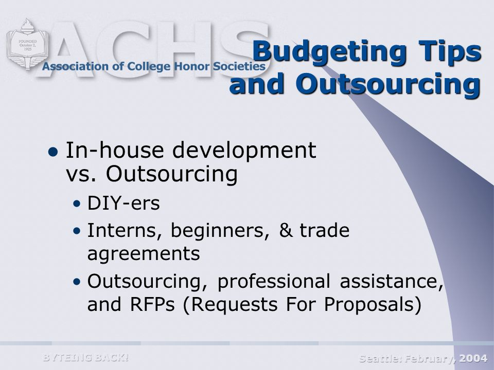 Seattle: February, 2004 BYTEING BACK. Budgeting Tips and Outsourcing In-house development vs.