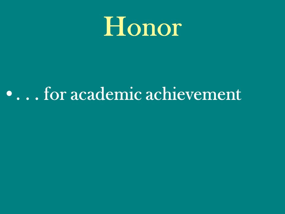 Honor... for academic achievement