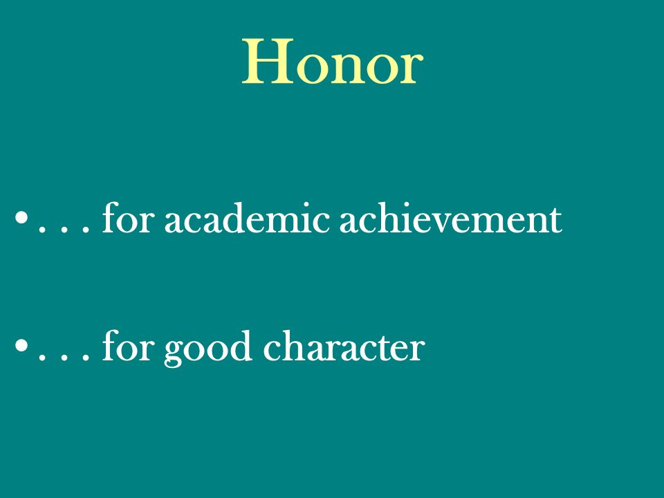 Honor... for academic achievement... for good character