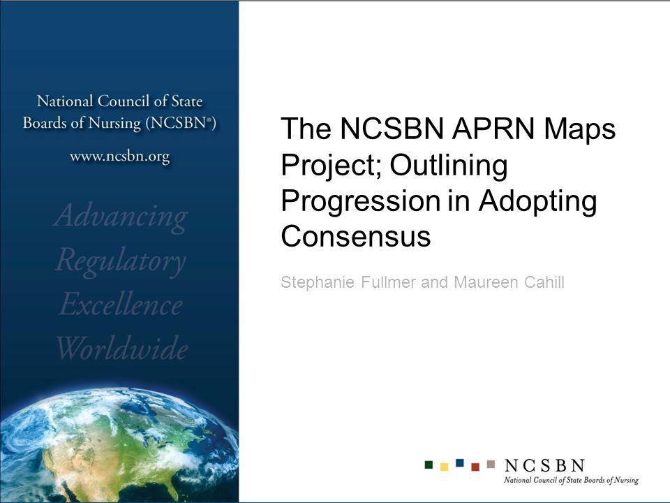 Comparison and Mapping Project Process Reviewed each jurisdictions act and rules Compared current law with components of the Consensus Model Sent each BON a comparison report Compiled maps based on reports and BON feedback
