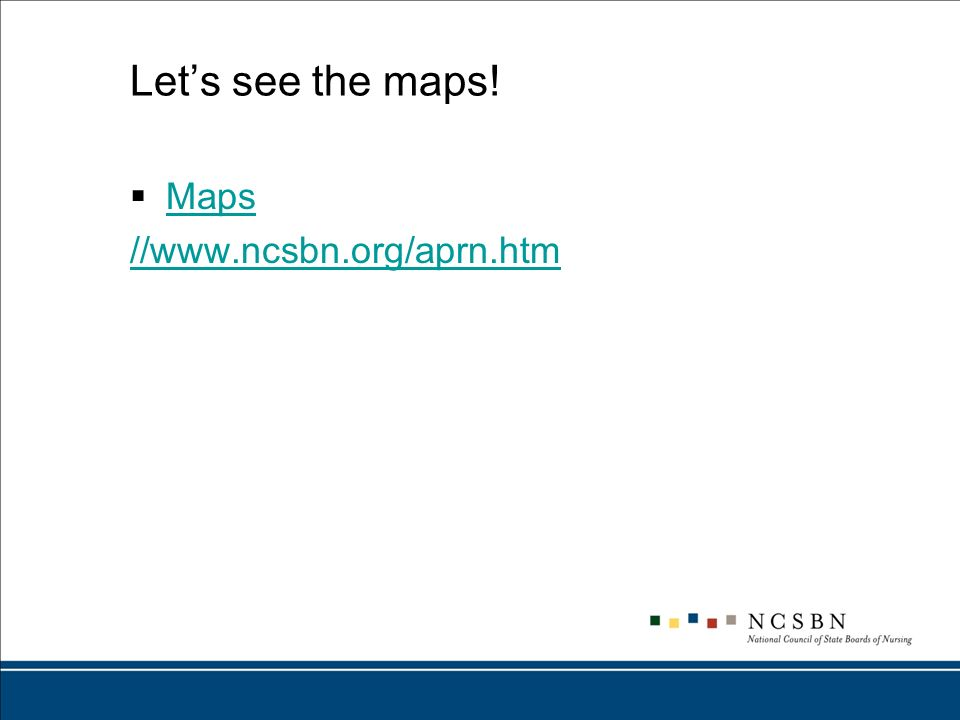 Lets see the maps! Maps //www.ncsbn.org/aprn.htm