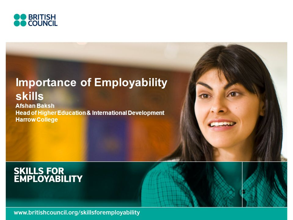 Importance of Employability skills Afshan Baksh Head of Higher Education & International Development Harrow College