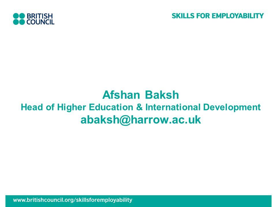 Afshan Baksh Head of Higher Education & International Development abaksh@harrow.ac.uk