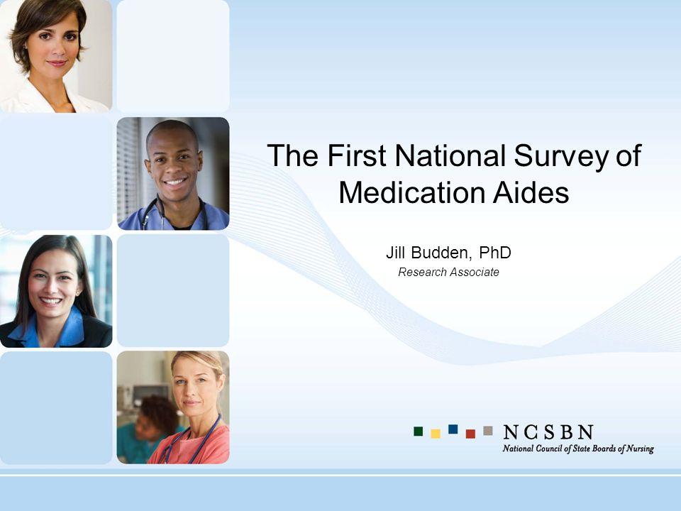 The First National Survey of Medication Aides Jill Budden, PhD Research Associate