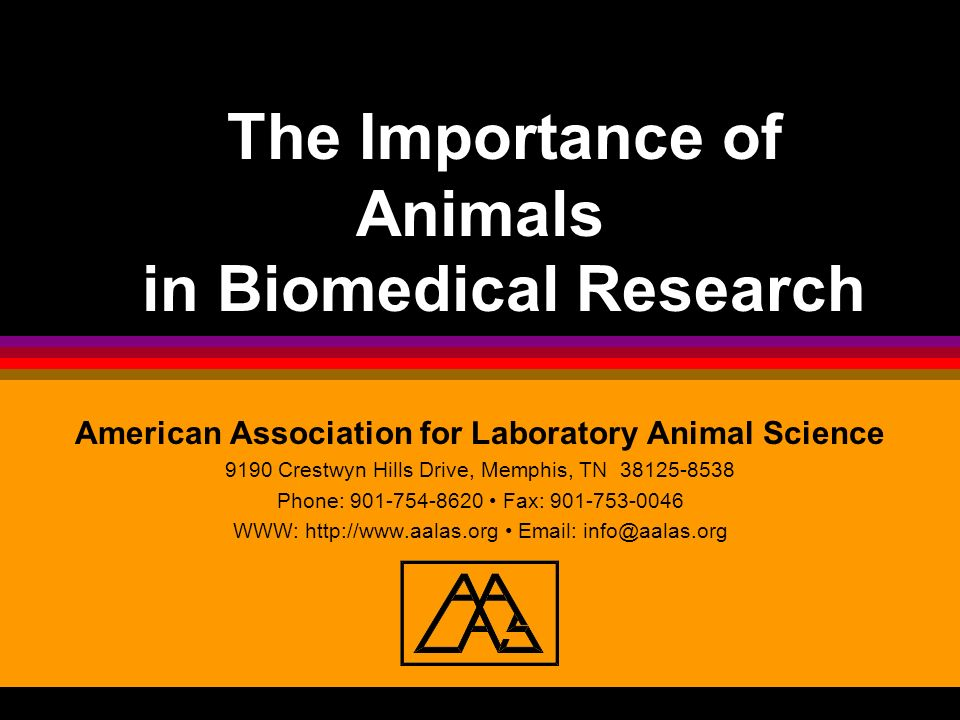 The Importance of Animals in Biomedical Research American Association for Laboratory Animal Science 9190 Crestwyn Hills Drive, Memphis, TN 38125-8538