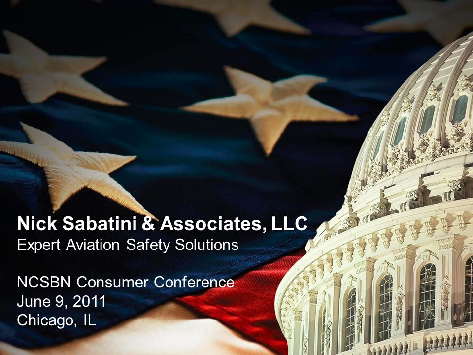 Nick Sabatini & Associates, LLC Expert Aviation Safety Solutions NCSBN Consumer Conference June 9, 2011 Chicago, IL
