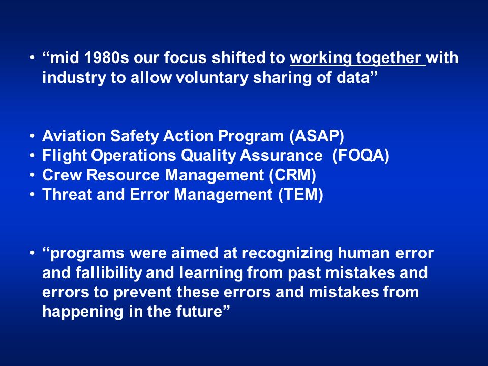 mid 1980s our focus shifted to working together with industry to allow voluntary sharing of data Aviation Safety Action Program (ASAP) Flight Operatio