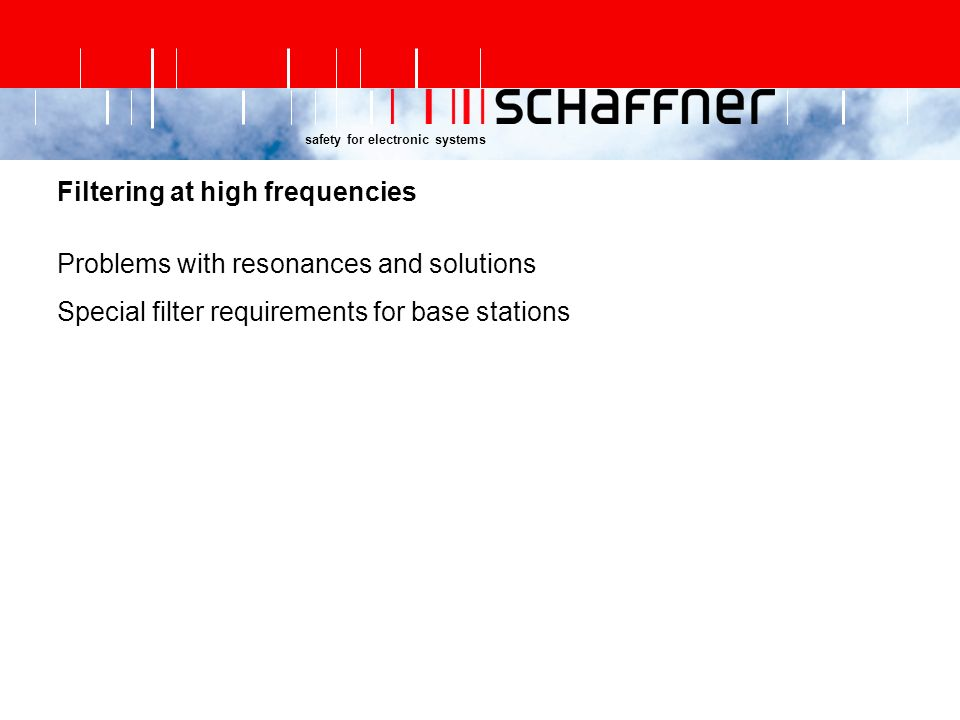 safety for electronic systems Filtering at high frequencies Problems with resonances and solutions Special filter requirements for base stations