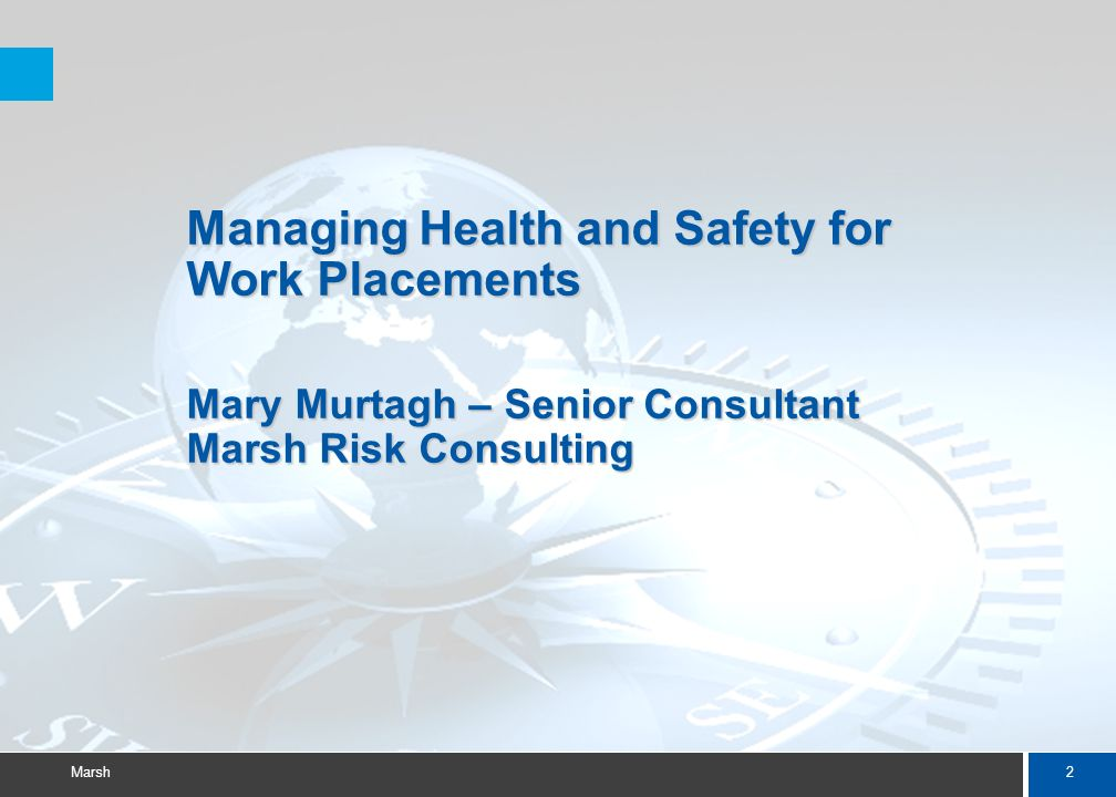 2 Marsh Managing Health and Safety for Work Placements Mary Murtagh – Senior Consultant Marsh Risk Consulting