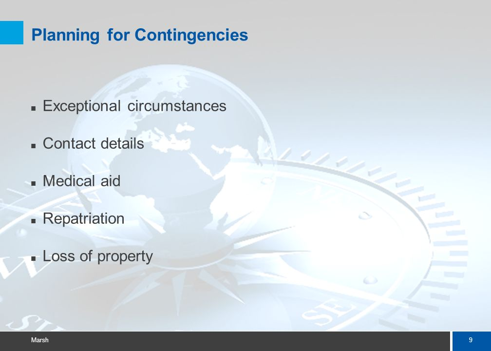 9 Marsh Planning for Contingencies Exceptional circumstances Contact details Medical aid Repatriation Loss of property