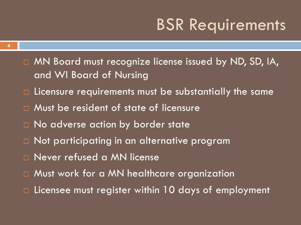 BSR Requirements MN Board must recognize license issued by ND, SD, IA, and WI Board of Nursing Licensure requirements must be substantially the same M