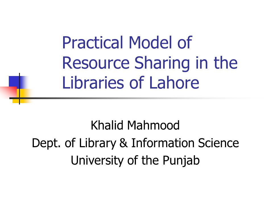 Practical Model of Resource Sharing in the Libraries of Lahore Khalid Mahmood Dept.