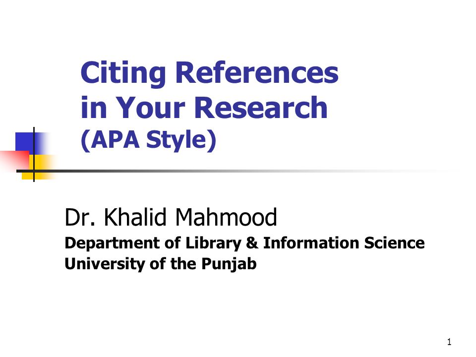 1 Citing References in Your Research (APA Style) Dr. Khalid Mahmood Department of Library & Information Science University of the Punjab