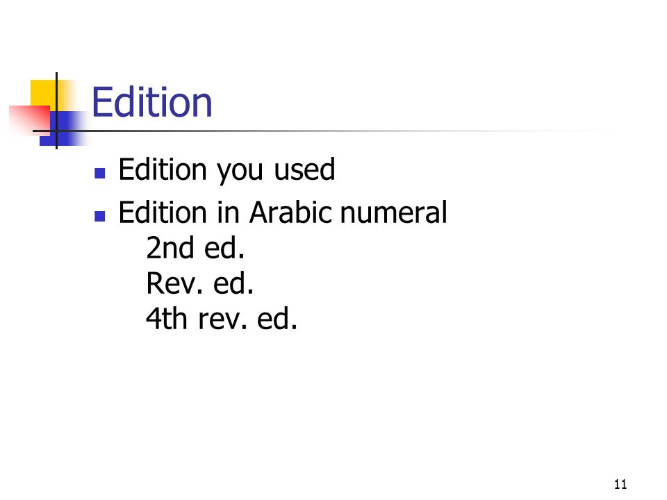 11 Edition Edition you used Edition in Arabic numeral 2nd ed. Rev. ed. 4th rev. ed.