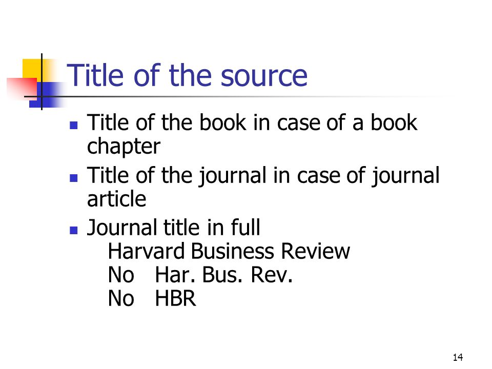 14 Title of the source Title of the book in case of a book chapter Title of the journal in case of journal article Journal title in full Harvard Busin
