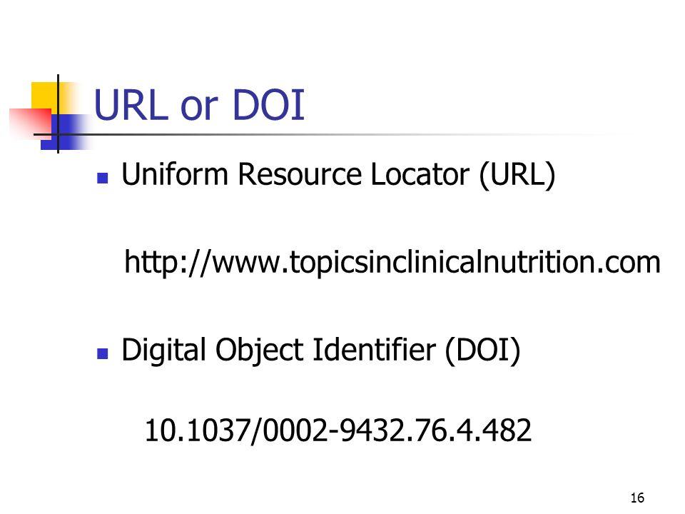 16 URL or DOI Uniform Resource Locator (URL) http://www.topicsinclinicalnutrition.com Digital Object Identifier (DOI) 10.1037/0002-9432.76.4.482